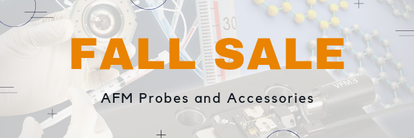 Click image for larger version  Name:	Fall Sale - AFM Probes and Accessories.png Views:	2 Size:	135.4 KB ID:	20348