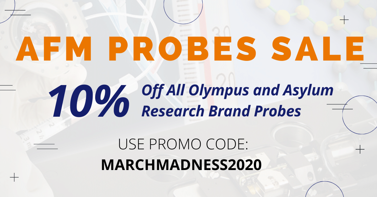 AFM PROBES SALE - 10% Off All Olympus and Asylum Research Brand Probes - Use promo CODE: MARCHMADNESS2020